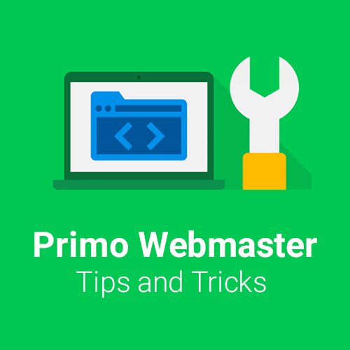 Primo Webmaster Tips and Tricks